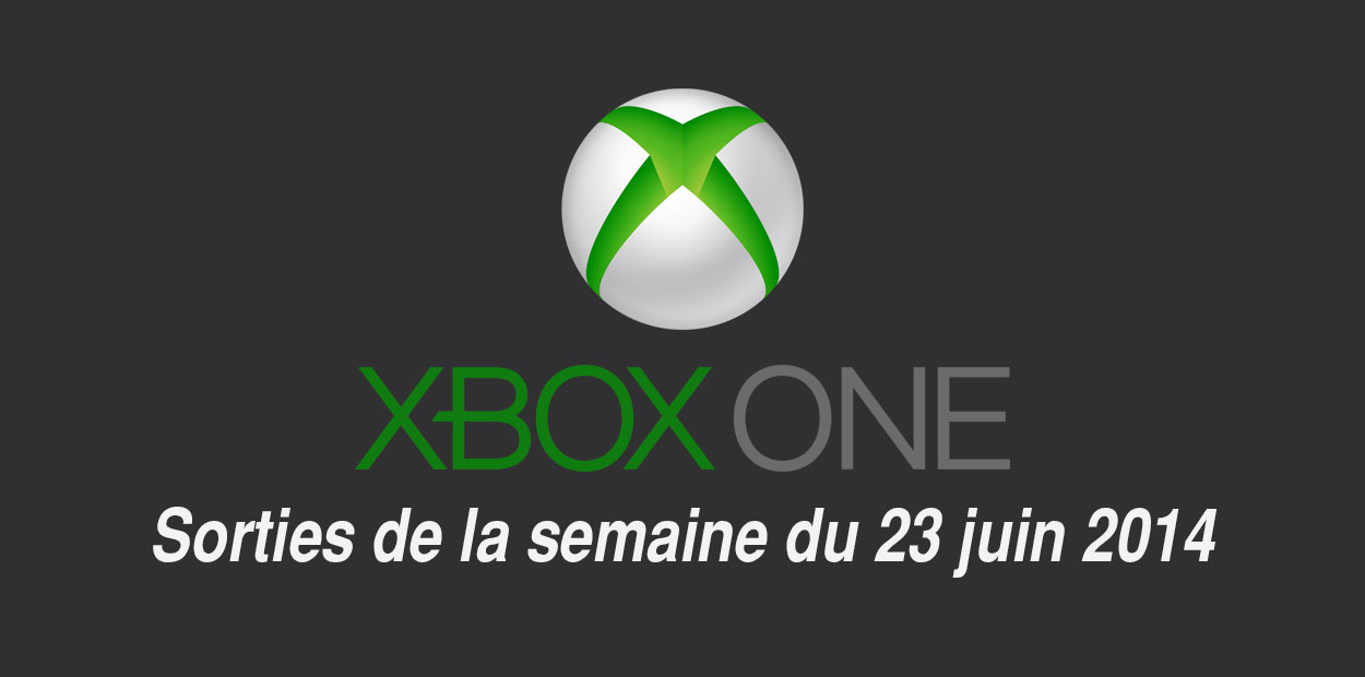 Xbox One Sorties de la semaine du 23 juin 2014