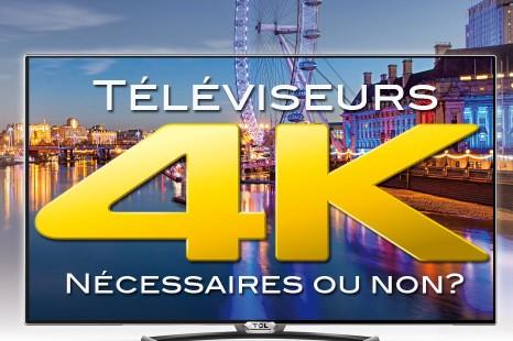 Téléviseurs 4K: Réelle nécessité ou pas du tout?