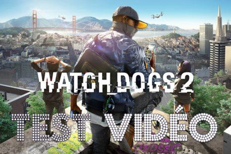 Test vidéo – Watch Dogs 2