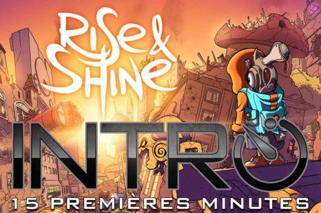 Intro – Rise and Shine – Les 15 premières minutes