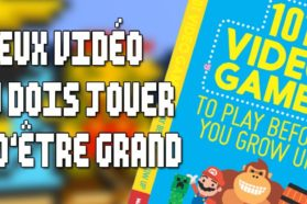 101 Video Games to Play Before You Grow Up : Un livre pour parents et enfants
