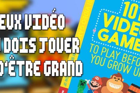 101 Video Games to Play Before You Grow Up : Un livre pour parents et enfants