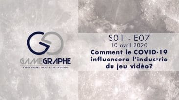 Game Graphe - 10 avril 2020 - S01 - EP07 - L'impact du COVID-19 sur l'industrie du jeu vidéo